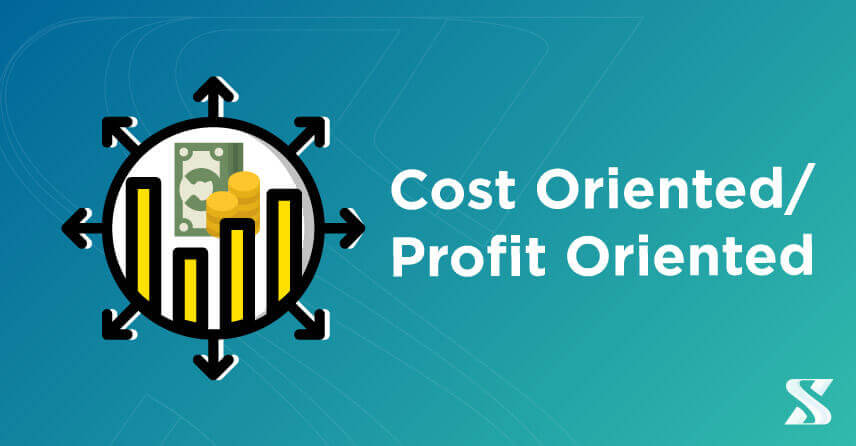 Cost oriented / Profit oriented